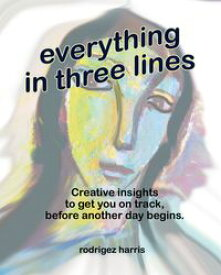 Everything in three lines Quirky three line poems【電子書籍】[ Rodrigez Harris ]
