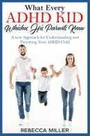What Every ADHD KID Whishes His Parents Knew: A New Approach for Understanding and Parenting Your ADHD Child