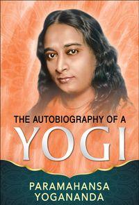 The Autobiography of a Yogi【電子書籍】[ Paramahansa Yogananda ]