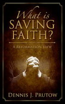 What is Saving Faith? A Reformation View