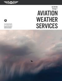 Aviation Weather Services: ASA FAA-AC00-45H, Change 1【電子書籍】[ Federal Aviation Administration (FAA) ]