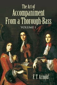 The Art of Accompaniment from a Thorough-Bass【電子書籍】[ F. T. Arnold ]