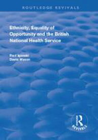 Ethnicity, Equality of Opportunity and the British National Health Service【電子書籍】[ Paul Iganski ]