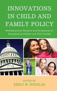 InnovationsinChildandFamilyPolicyMultidisciplinaryResearchandPerspectivesonStrengtheningChildrenandTheirFamilies