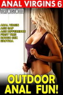 Outdoor Anal Fun : Anal Virgins 6 (Anal Virgin Age Gap Age Difference First Time Rough Sex Erotica)