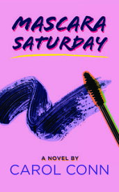 Mascara Saturday A Novel【電子書籍】[ Carol Conn ]