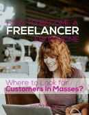 How to Become a Freelancer from Home: Where to Look for Customers In Masses?