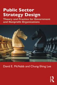 Public Sector Strategy DesignTheory and Practice for Government and Nonprofit Organizations【電子書籍】[ David E. McNabb ]