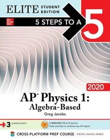 5 Steps to a 5: AP Physics 1 Algebra-Based 2020 Elite Student Edition【電子書籍】[ Greg Jacobs ]