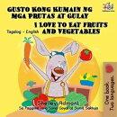 Gusto Kong Kumain ng mga Prutas at Gulay I Love to Eat Fruits and Vegetables (Tagalog English Bilingual Edit…