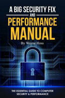 A Big Security Fix and Performance Manual: The Essential Guide to Computer Security & Performance