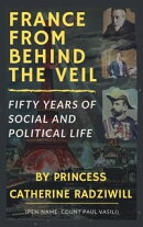 France From Behind The Veil: Fifty Years Of Social And Political Life (Illustrated)