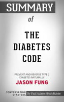 Summary of The Diabetes Code: Prevent and Reverse Type 2 Diabetes Naturally by Dr. Jason Fung | Conversation…