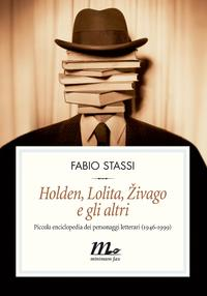 Holden, Lolita, Zivago e gli altri. Piccola enciclopedia dei personaggi letterari (1946-1999)【電子書籍】[ Fabio Stassi ]