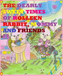 The Dearly Sweet Times of Rolleen Rabbit, Mommy and Friends