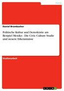 Politische Kultur und Demokratie am Besipiel Mexiko - Die Civic Culture Studie und neuere Erkenntnisse