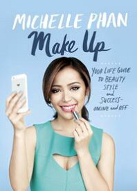 Make Up Your Life Guide to Beauty, Style, and Success--Online and Off【電子書籍】[ Michelle Phan ]