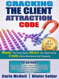 Cracking The Client Attraction Code: Master Your Inner Game, Attract Your Ideal Clients, Create Infinite Abundance And Prosperity【電子書籍】[ Carla McNeil ]