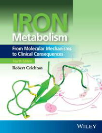 Iron Metabolism From Molecular Mechanisms to Clinical Consequences【電子書籍】[ Robert Crichton ]