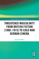 Threatened Masculinity from British Fiction to Cold War German Cinema