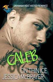 Caleb - On Thin Ice【電子書籍】[ Jessica McBrayer ]
