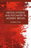 Mental Hygiene and Psychiatry in Modern Britain