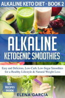 Alkaline Ketogenic Smoothies Easy and Delicious, Low-Carb, Low-Sugar Smoothies for a Healthy Lifestyle & Nat…