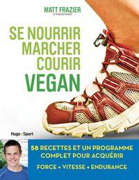 Se nourrir, marcher, courir vegan【電子書籍】[ Matt Frazier ]