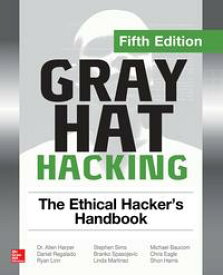 Gray Hat Hacking: The Ethical Hacker's Handbook, Fifth Edition【電子書籍】[ Daniel Regalado ]