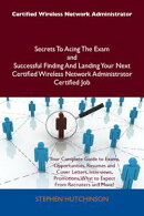 Certified Wireless Network Administrator Secrets To Acing The Exam and Successful Finding And Landing Your N…
