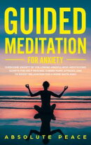 Guided Meditation For Anxiety: Overcome Anxiety by Following Mindfulness Meditations Scripts For Self Healin…