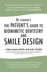 Dr. Lazare'sThe Patient's Guide to Biomimetic Dentistry and Smile Design【電子書籍】[ Marc Lazare D.D.S. M.A.G.D F.A.B.D. ]