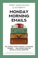 Monday Morning Emails: Six Months, Twelve Countries, a Thousand Thoughts - Two Mothers Share the Journey of …