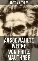 Fritz Mauthner: Kritiken, Philosophische Aufsätze, Erzählungen, Kulturgeschichtliche Schriften, Romane, Au…
