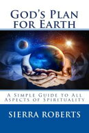 God's Plan for Earth: A Simple Guide to All Aspects of Spirituality