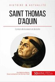 Saint Thomas d'AquinL'union de la raison et de la foi【電子書籍】[ M?lanie Mettra ]