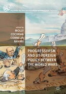 Progressivism and US Foreign Policy between the World Wars