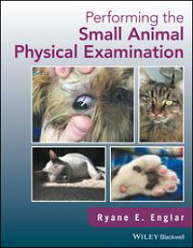 Performing the Small Animal Physical Examination【電子書籍】[ Ryane E. Englar ]