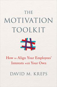 TheMotivationToolkit:HowtoAlignYourEmployees'InterestswithYourOwn