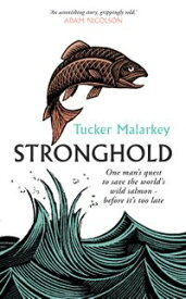 Stronghold One man's quest to save the world's wild salmon - before it's too late【電子書籍】[ Tucker Malarkey ]