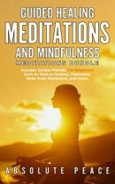 Guided Healing Meditations And Mindfulness Meditations: Includes Scripts Friendly For Beginners Such as Chak…