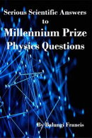 Serious Scientific Answers to Millennium Physics Questions