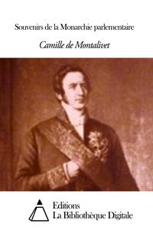 Souvenirs de la Monarchie parlementaire【電子書籍】[ Camille de Montalivet ]