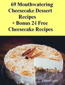 69 Moutwatering Cheesecake Dessert Recipes + Bonus 24 Free Cheesecake Recipes