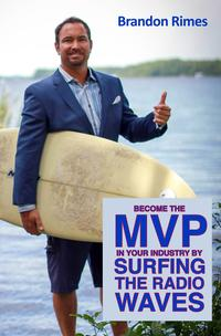 Become the MVP in Your Industry by Surfing the Radio Waves【電子書籍】[ Brandon Rimes ]