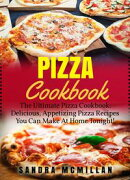 Pizza Cookbook: The Ultimate Pizza Cookbook: Delicious, Appetizing Pizza Recipes You Can Make At Home Tonigh…