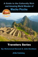 A Guide to the Culturally Rich and Amazing World Wonder of Machu Picchu
