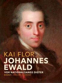 Johannes Ewald. Vor nationalsangs digter【電子書籍】[ Kai Flor ]