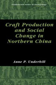 Craft Production and Social Change in Northern China【電子書籍】[ Anne P. Underhill ]