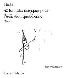 42 formules magiques pour l'utilisation quotidienneTome I【電子書籍】[ Maruba ]